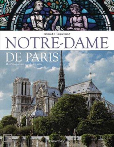 Notre-Dame de Paris. Der Bildband zur bekanntesten gotischen Kathedrale der Welt