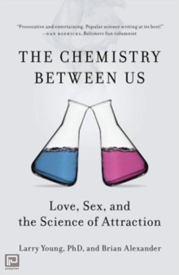 Chemistry Between Us : Love, Sex, and the Science of Attraction