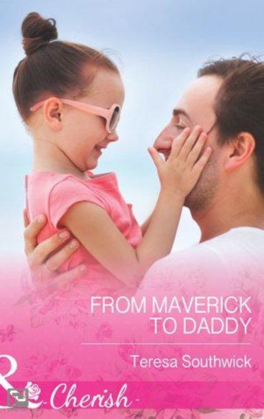 From Maverick to Daddy (Mills & Boon Cherish) (Montana Mavericks: 20 Years in the Saddle!, Book 3) - Montana Mavericks: 20 Years in the Saddle!
