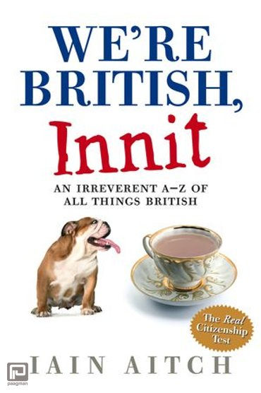 We're British, Innit: An Irreverent A to Z of All Things British