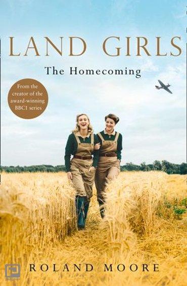 Land Girls: The Homecoming (Land Girls, Book 1) - Land Girls