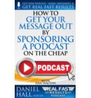 How to Get Your Message Out by Sponsoring a Podcast on the Cheap - Real Fast Results