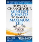 How to Change Your Mindset and Habits to Enable a Maximum Life - Real Fast Results
