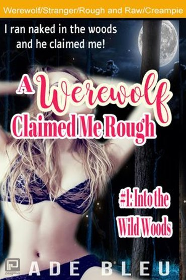A Werewolf Claimed Me Rough #1: Into the Wild Woods - A Werewolf Claimed Me Rough