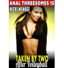 Taken By Two After Volleyball : Anal Threesomes 15 (Anal Sex Erotica Threesome Erotica Menage Erotica MFM Threesome Erotica) - Anal Threesomes