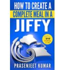 How to Create a Complete Meal in a Jiffy - How To Cook Everything In A Jiffy