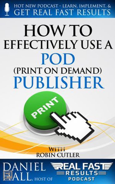 How to Effectively Use a POD (Print on Demand) Publisher - Real Fast Results