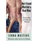 Her Friend Married a Real Man: And She Loves to Share - Women Who Love to Cheat Collection