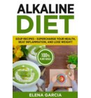 Alkaline Diet: Soup Recipes: Supercharge Your Health, Beat Inflammation, and Lose Weight! - Alkaline Diet, Clean Eating