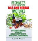 Beginner's Guide to Essential Oils and Herbal Tinctures: DIY Natural Remedies with Herbs, Aromatherapy Recipes, Infused Oils, and Much More! - Homesteading Freedom