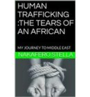HUMAN TRAFFICKING :THE TEARS OF AN AFRICAN - A