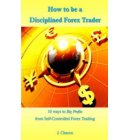 How to be a Disciplined Forex Trader