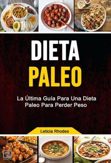 Dieta Paleo: La Última Guía Para Una Dieta Paleo Para Perder Peso - Cocina/cursos y recetas/ General