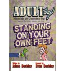 Standing On Your Own Feet - ADULT(ing): Manuals on growing up in a society that never taught you how