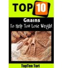 Top 10 Grains To Help You Lose Weight - Lose Weight