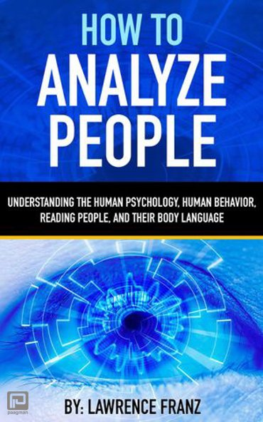 How to Analyze People - Understanding the Human Psychology,Human Behavior,Reading People, and Their Body Language