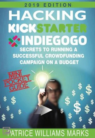 Mini Pocket Guide: Hacking Kickstarter, Indiegogo; Secrets to Running a Successful Crowdfunding Campaign on a Budget - Hacking Kickstarter, Indiegogo