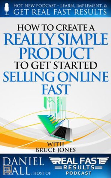 How to Create a Really Simple Product to Get Started Selling Online Fast - Real Fast Results