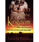 Of Such Is The Kingdom Part III: Power And Persecution, A Novel of the Early Church and the Roman Empire - Of Such Is The Kingdom, A Novel of Bibllical Times