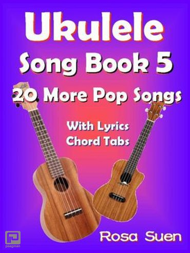 Ukulele Song Book 5 - 20 More Popular Songs with Lyrics and Chord Tabs - Ukulele Song Books Singalongs