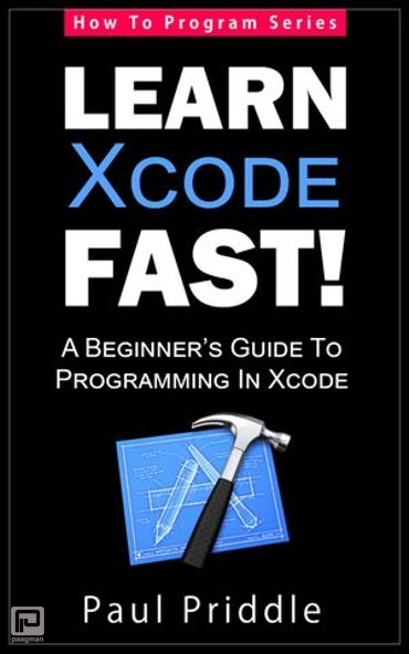 Learn Xcode Fast! - A Beginner's Guide To Programming in Xcode - How To Program