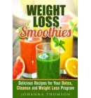 Weight Loss Smoothies: Delicious Recipes for Your Detox, Cleanse and Weight Loss Program - Weight Loss & Detox Program