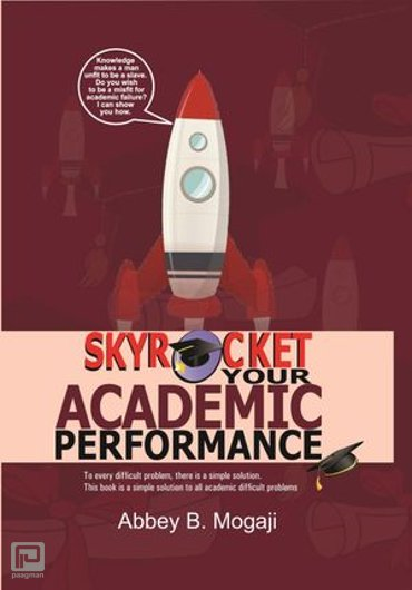 Skyrocket Your Academic Performance - Volume 1