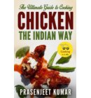 The Ultimate Guide to Cooking Chicken the Indian Way - How To Cook Everything In A Jiffy