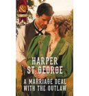 A Marriage Deal With The Outlaw (Mills & Boon Historical) (Outlaws of the Wild West, Book 2) - Outlaws of the Wild West