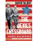 The Devil's Chessboard: Allen Dulles, the CIA, and the Rise of America's Secret Government
