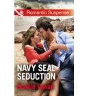 Navy Seal Seduction (Mills & Boon Romantic Suspense) (SOS Agency, Book 1) - SOS Agency