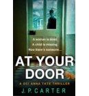 At Your Door (A DCI Anna Tate Crime Thriller, Book 2) - A DCI Anna Tate Crime Thriller