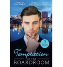 Temptation In The Boardroom: Tempted by Her Billionaire Boss / Beware of the Boss / Promoted to Wife?