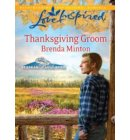 Thanksgiving Groom (Mills & Boon Love Inspired) (Alaskan Bride Rush, Book 5) - Alaskan Bride Rush