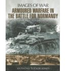 Armoured Warfare in the Battle for Normandy: Images of War Series