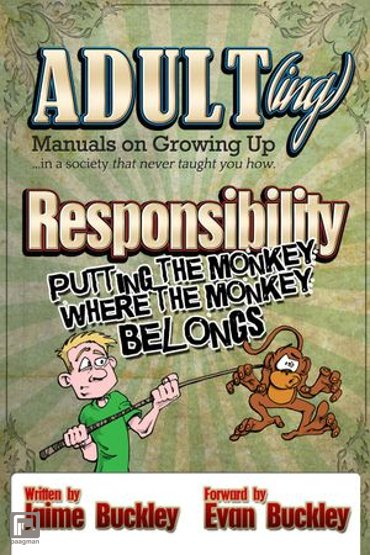 Responsibility - Putting the monkey where the monkey belongs - ADULT(ing): Manuals on growing up in a society that never taught you how
