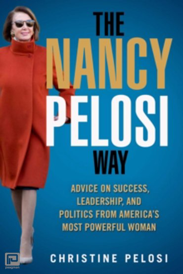 The Nancy Pelosi Way : Advice on Success, Leadership, and Politics from America's Most Powerful Woman