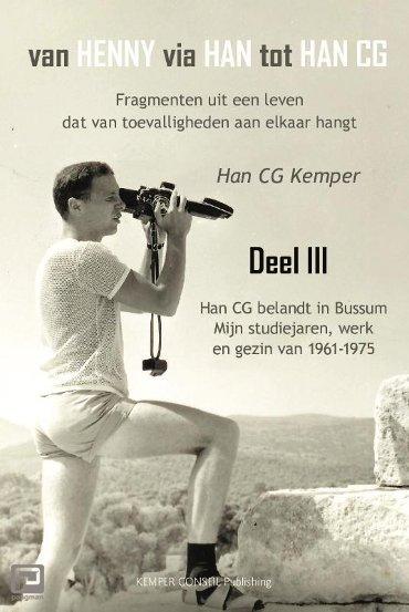 Van Henny via Han tot Han CG / deel III Han CG belandt in Bussum, mijn studiejaren, werken en gezin 1961 - 1975