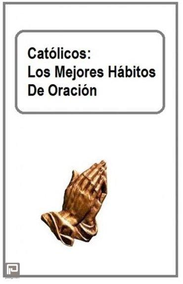 Católicos: Los Mejores Hábitos De Oración
