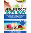 Alkaline Foods: 100% Raw: Easy and Tasty Raw Food Recipes Including Alkaline Salads, Smoothies and Treats! - Easy Alkaline Recipes