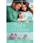 A Surprise Family: Baby Makes Three: An Accidental Family / Waking Up With His Runaway Bride / Weekend with the Best Man